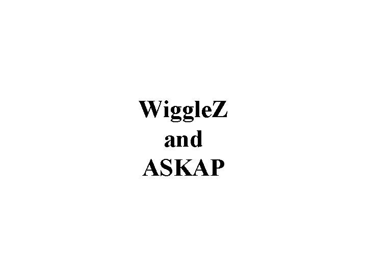 Wiggle. Z and ASKAP