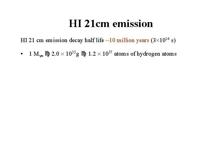 HI 21 cm emission HI 21 cm emission decay half life ~10 million years