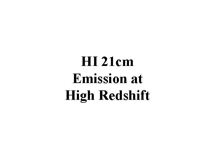 HI 21 cm Emission at High Redshift