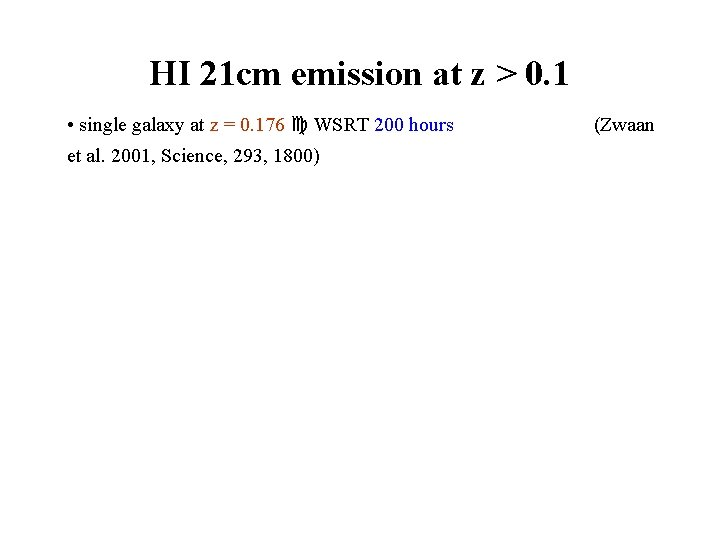 HI 21 cm emission at z > 0. 1 • single galaxy at z