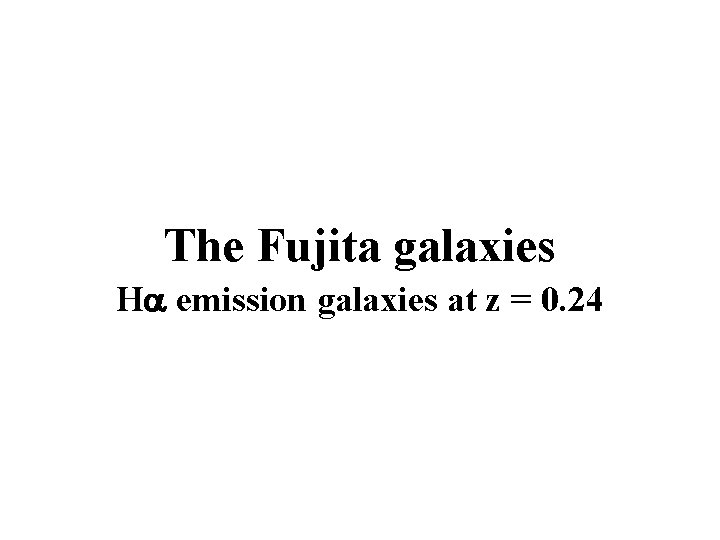 The Fujita galaxies H emission galaxies at z = 0. 24