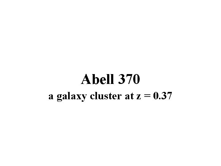 Abell 370 a galaxy cluster at z = 0. 37