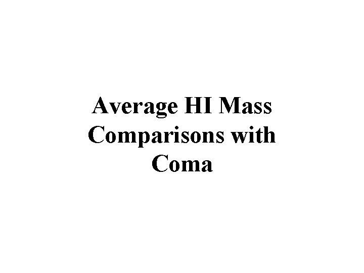 Average HI Mass Comparisons with Coma