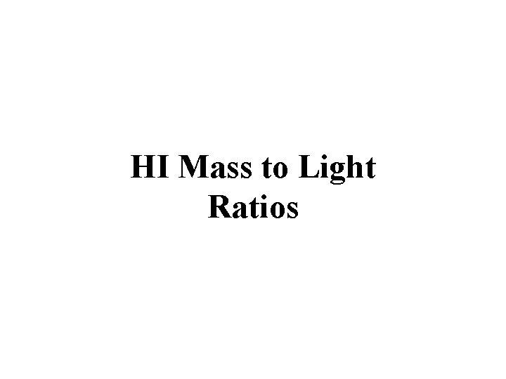 HI Mass to Light Ratios