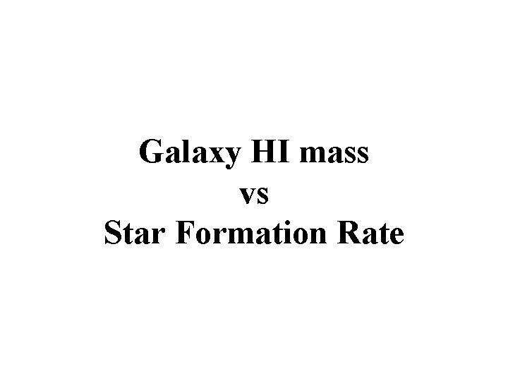 Galaxy HI mass vs Star Formation Rate