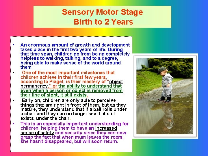 Sensory Motor Stage Birth to 2 Years • • An enormous amount of growth