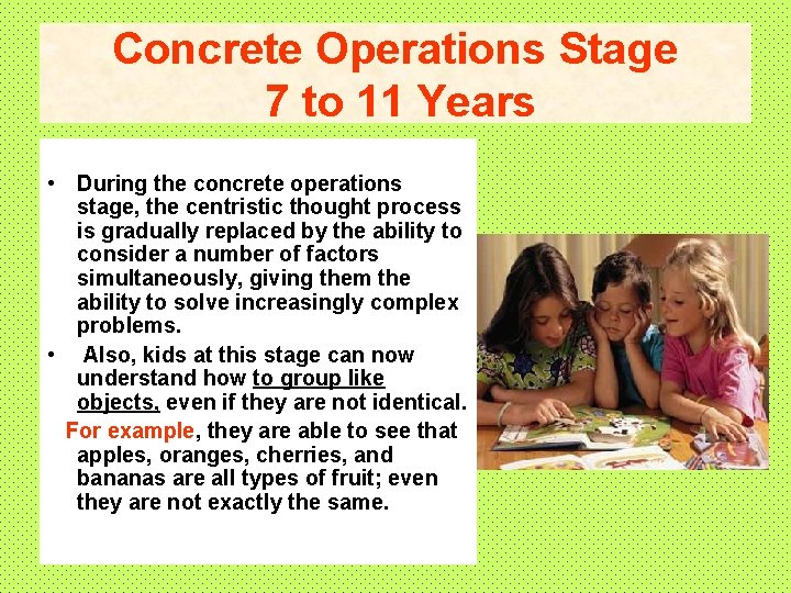 Concrete Operations Stage 7 to 11 Years • During the concrete operations stage, the