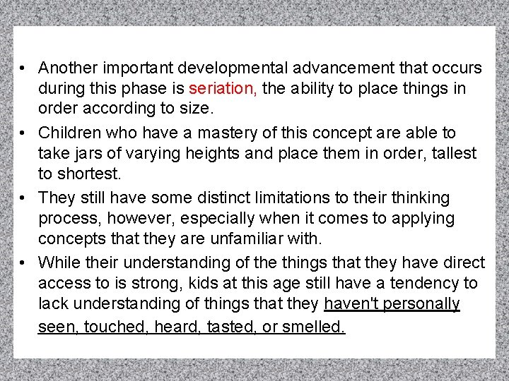 • Another important developmental advancement that occurs during this phase is seriation, the