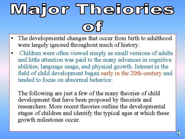 • The developmental changes that occur from birth to adulthood were largely ignored