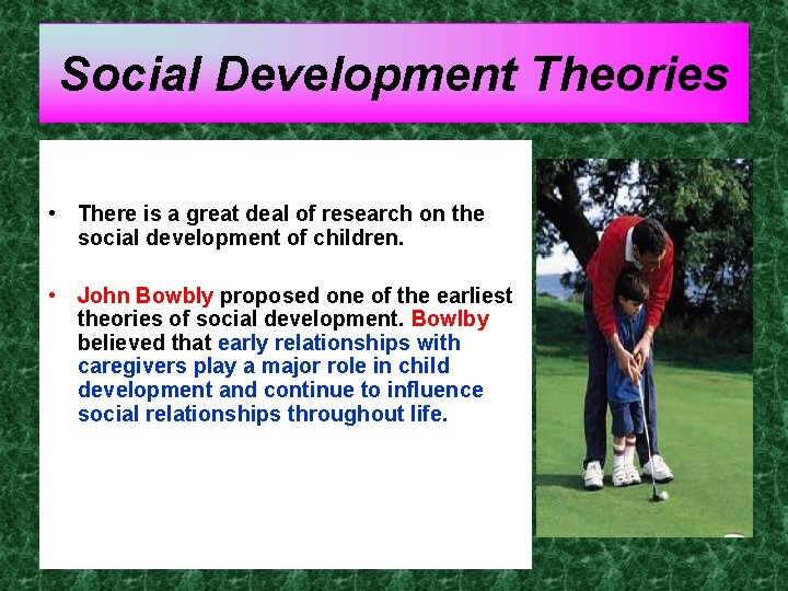 Social Development Theories • There is a great deal of research on the social