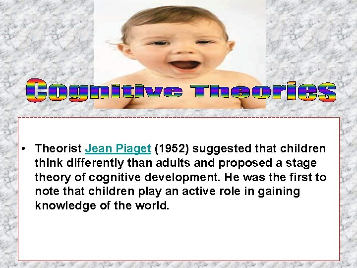• Theorist Jean Piaget (1952) suggested that children think differently than adults and
