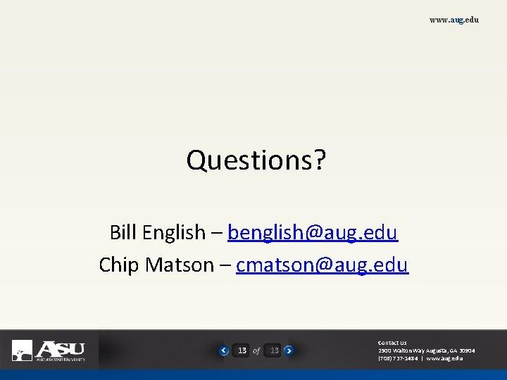 www. aug. edu Questions? Bill English – benglish@aug. edu Chip Matson – cmatson@aug. edu