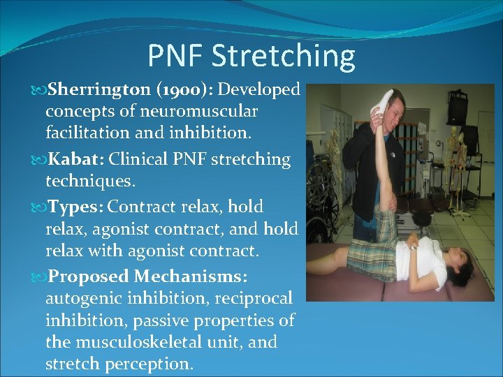 PNF Stretching Sherrington (1900): Developed concepts of neuromuscular facilitation and inhibition. Kabat: Clinical PNF