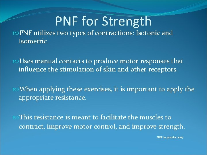 PNF for Strength PNF utilizes two types of contractions: Isotonic and Isometric. Uses manual