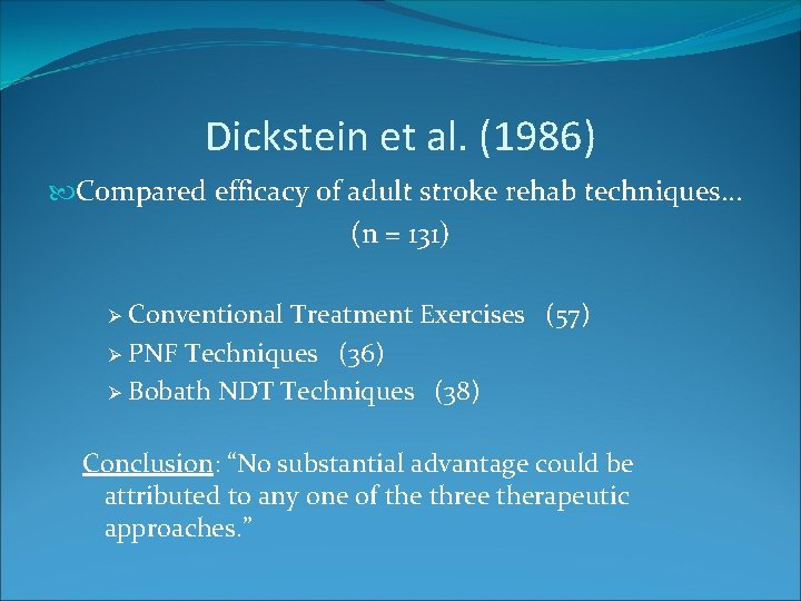 Dickstein et al. (1986) Compared efficacy of adult stroke rehab techniques… (n = 131)