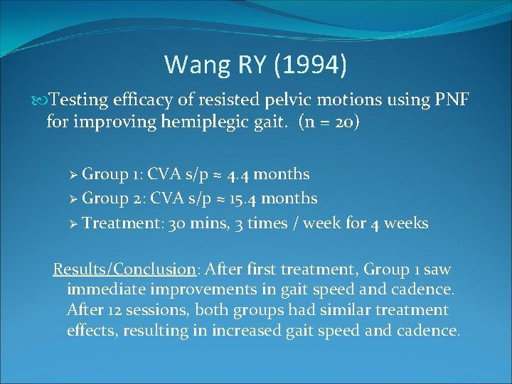 Wang RY (1994) Testing efficacy of resisted pelvic motions using PNF for improving hemiplegic