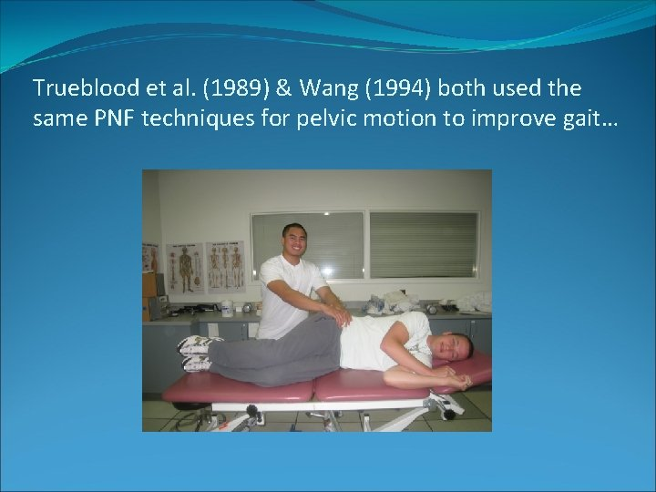 Trueblood et al. (1989) & Wang (1994) both used the same PNF techniques for