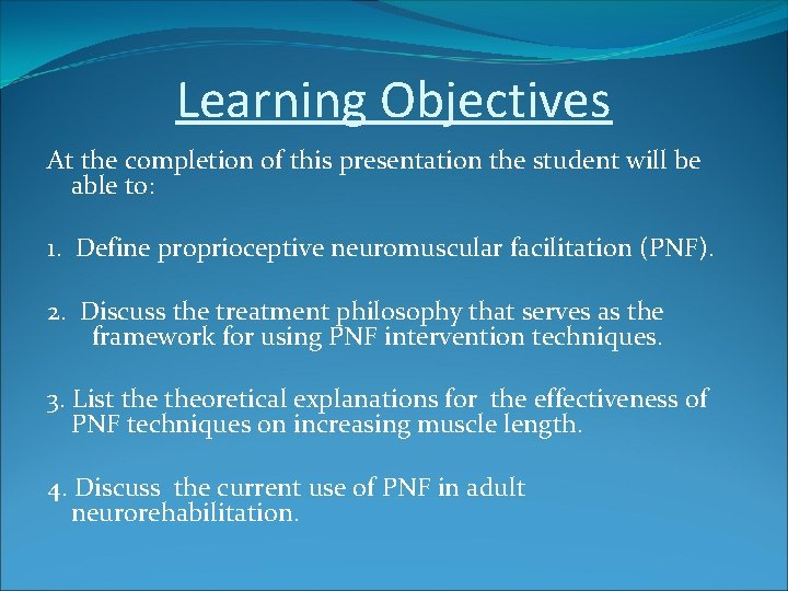 Learning Objectives At the completion of this presentation the student will be able to: