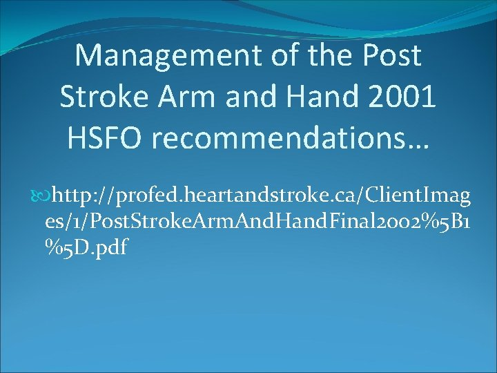 Management of the Post Stroke Arm and Hand 2001 HSFO recommendations… http: //profed. heartandstroke.