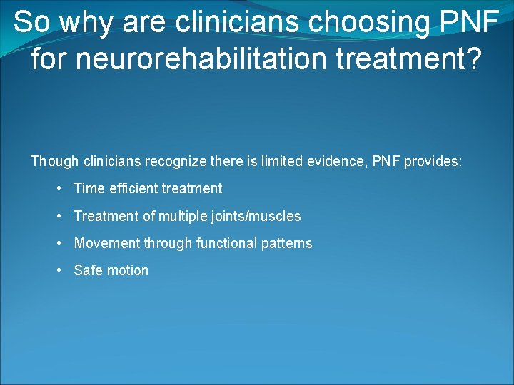 So why are clinicians choosing PNF for neurorehabilitation treatment? Though clinicians recognize there is