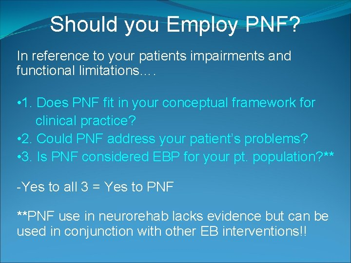 Should you Employ PNF? In reference to your patients impairments and functional limitations…. •