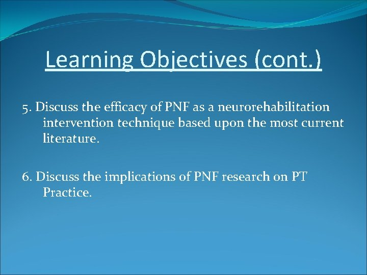 Learning Objectives (cont. ) 5. Discuss the efficacy of PNF as a neurorehabilitation intervention