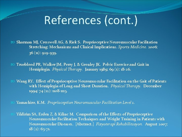 References (cont. ) Sharman MJ, Cresswell AG, & Riek S. Proprioceptive Neuromuscular Facilitation Stretching: