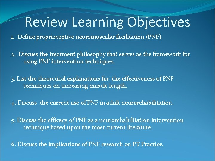 Review Learning Objectives 1. Define proprioceptive neuromuscular facilitation (PNF). 2. Discuss the treatment philosophy