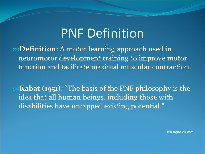 PNF Definition: A motor learning approach used in neuromotor development training to improve motor