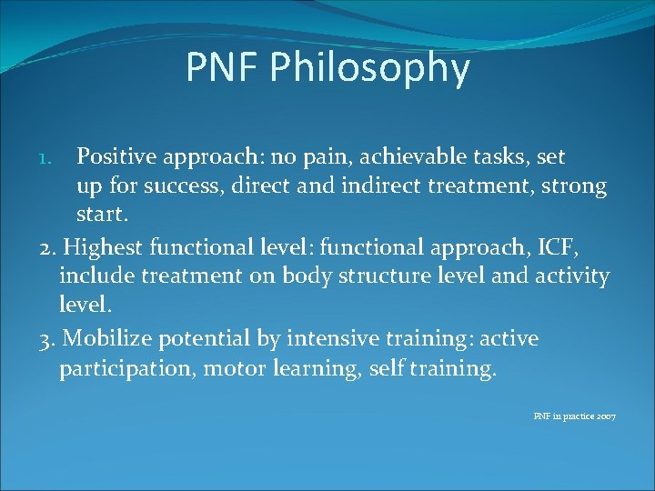 PNF Philosophy Positive approach: no pain, achievable tasks, set up for success, direct and