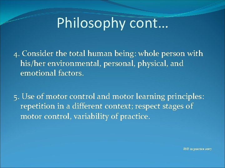 Philosophy cont… 4. Consider the total human being: whole person with his/her environmental, personal,