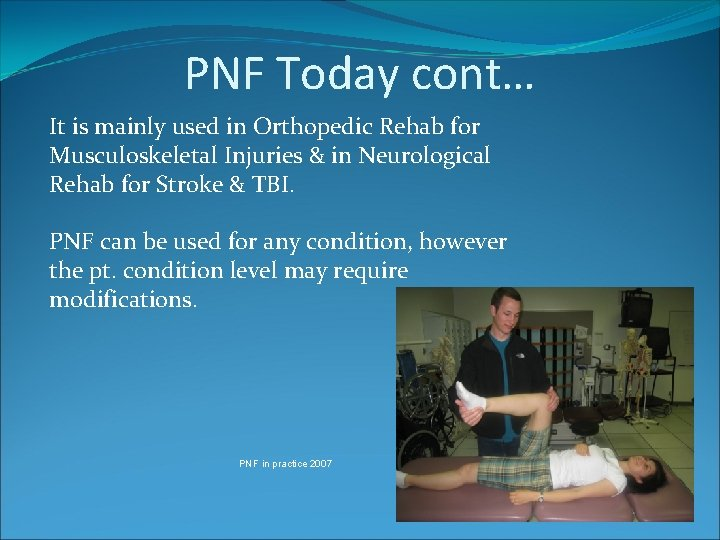 PNF Today cont… It is mainly used in Orthopedic Rehab for Musculoskeletal Injuries &