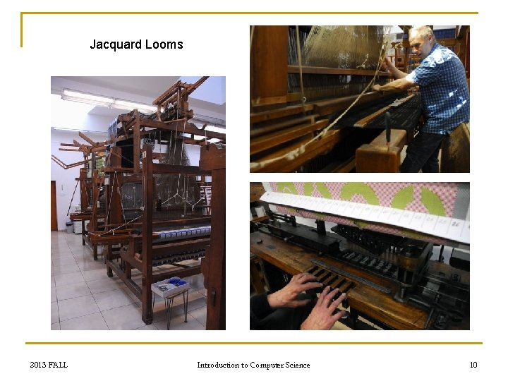 Jacquard Looms 2013 FALL Introduction to Computer Science 10