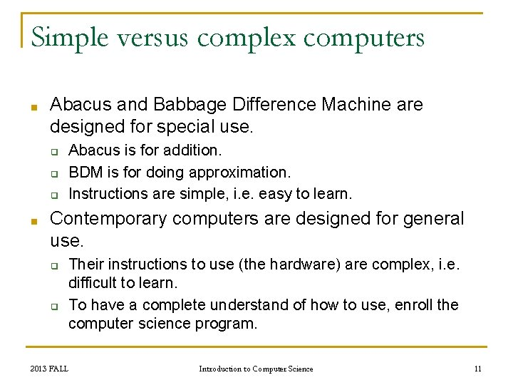 Simple versus complex computers ■ Abacus and Babbage Difference Machine are designed for special