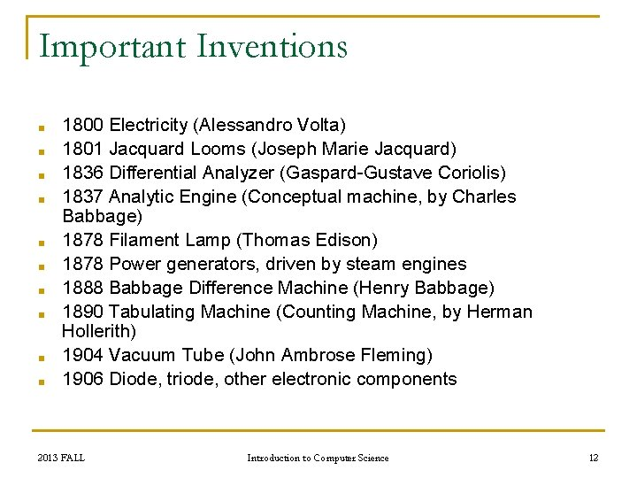 Important Inventions ■ ■ ■ ■ ■ 1800 Electricity (Alessandro Volta) 1801 Jacquard Looms