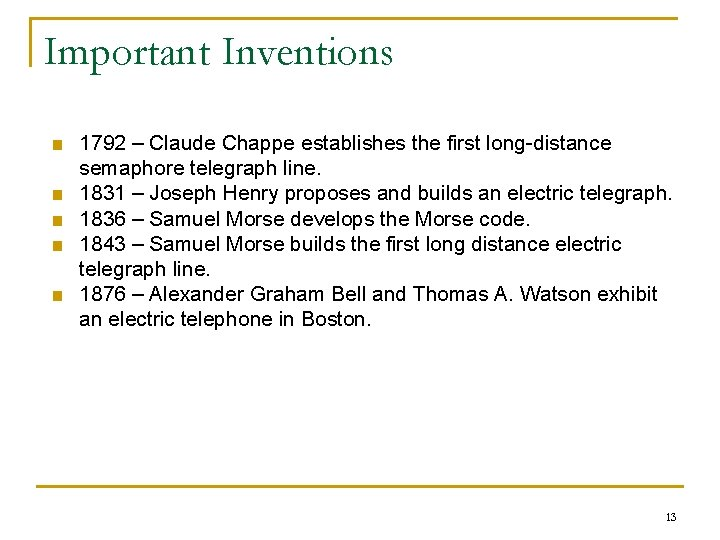Important Inventions ■ 1792 – Claude Chappe establishes the first long-distance semaphore telegraph line.