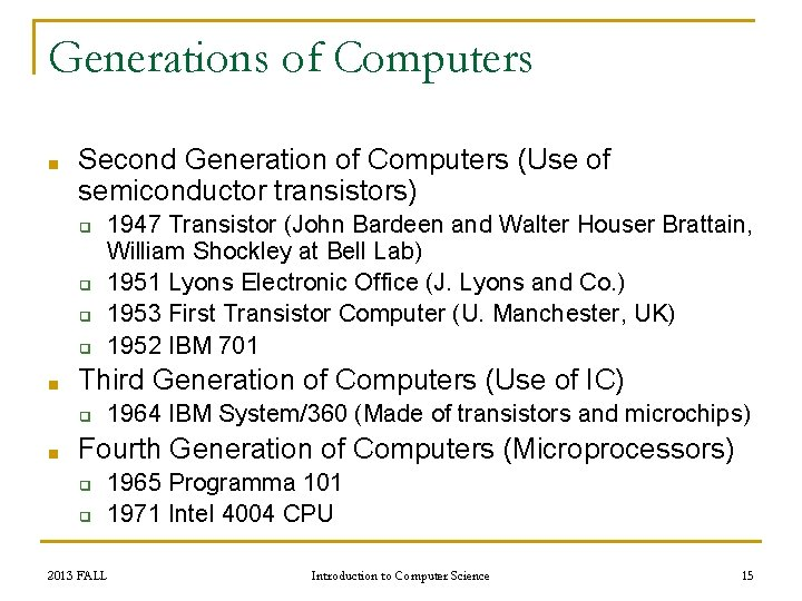 Generations of Computers ■ Second Generation of Computers (Use of semiconductor transistors) ❑ ❑