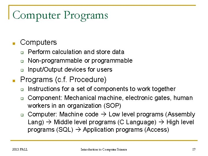 Computer Programs ■ Computers ❑ ❑ ❑ ■ Perform calculation and store data Non-programmable