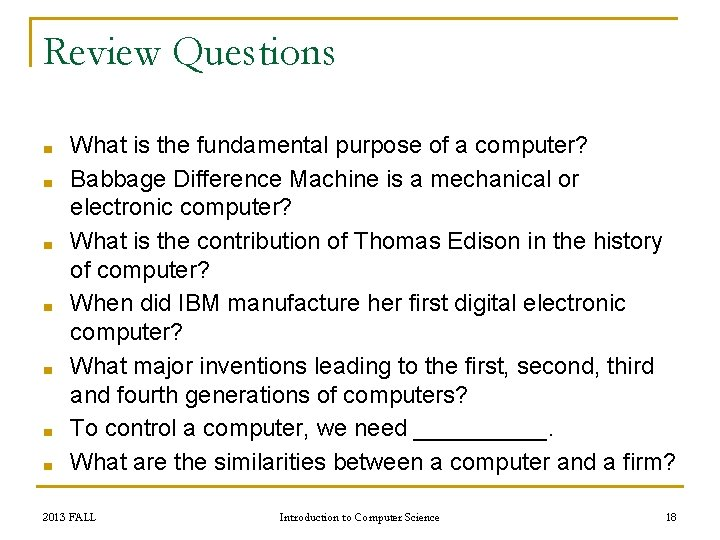 Review Questions ■ ■ ■ ■ What is the fundamental purpose of a computer?