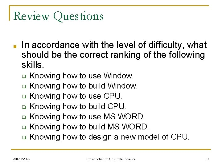 Review Questions ■ In accordance with the level of difficulty, what should be the