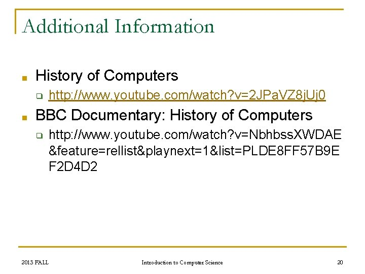 Additional Information ■ History of Computers ❑ ■ http: //www. youtube. com/watch? v=2 JPa.