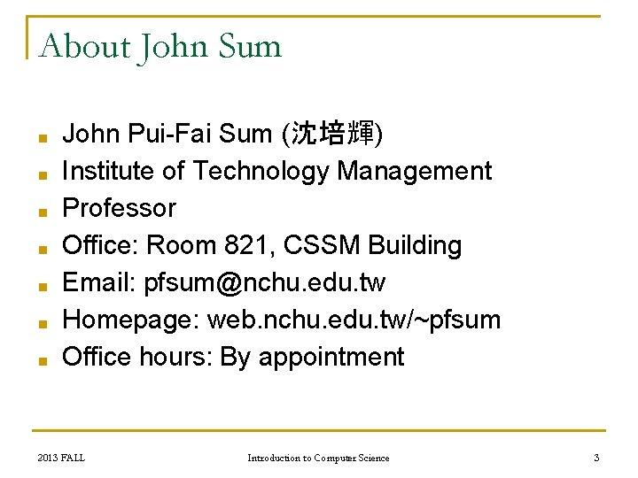 About John Sum ■ ■ ■ ■ John Pui-Fai Sum (沈培輝) Institute of Technology