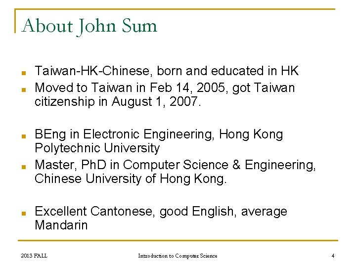 About John Sum ■ ■ ■ Taiwan-HK-Chinese, born and educated in HK Moved to