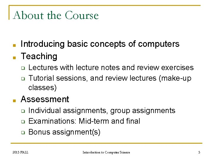 About the Course ■ ■ Introducing basic concepts of computers Teaching ❑ ❑ ■