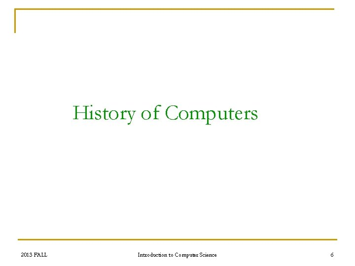 History of Computers 2013 FALL Introduction to Computer Science 6
