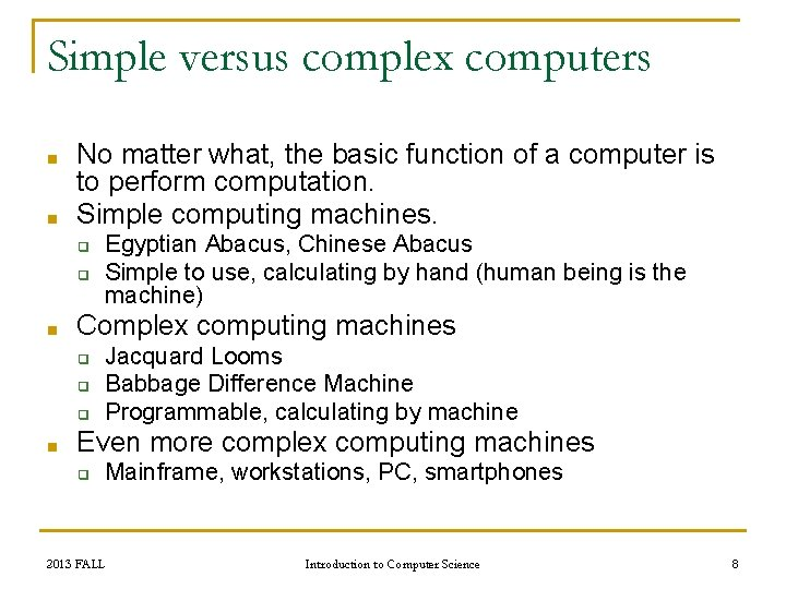 Simple versus complex computers ■ ■ No matter what, the basic function of a
