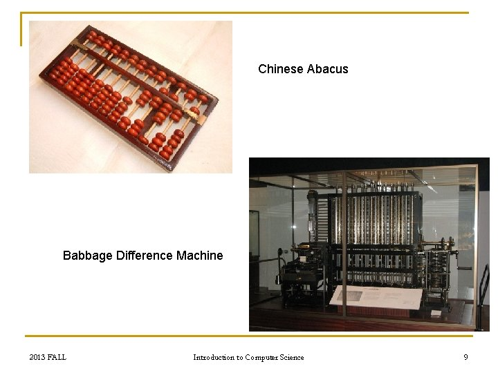Chinese Abacus Babbage Difference Machine 2013 FALL Introduction to Computer Science 9