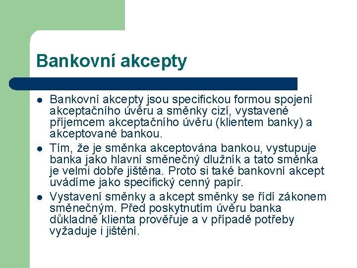 Bankovní akcepty l l l Bankovní akcepty jsou specifickou formou spojení akceptačního úvěru a