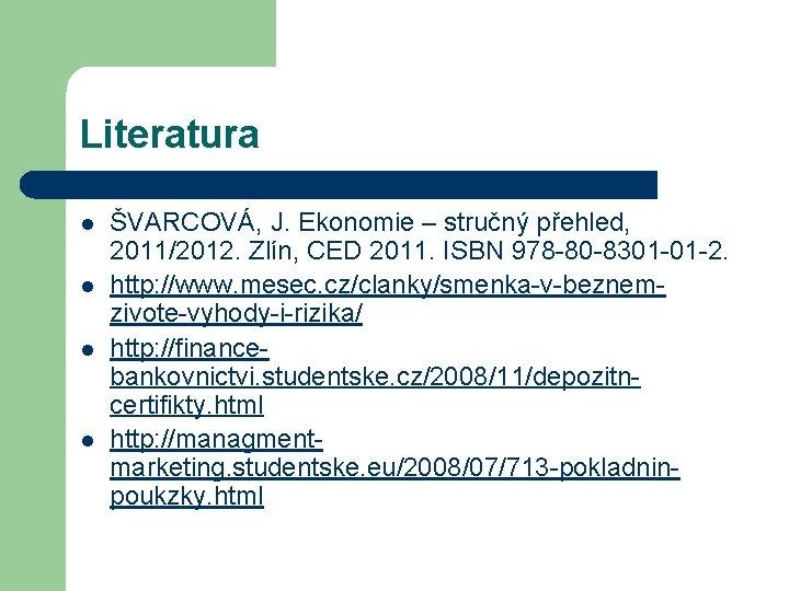 Literatura l l ŠVARCOVÁ, J. Ekonomie – stručný přehled, 2011/2012. Zlín, CED 2011. ISBN