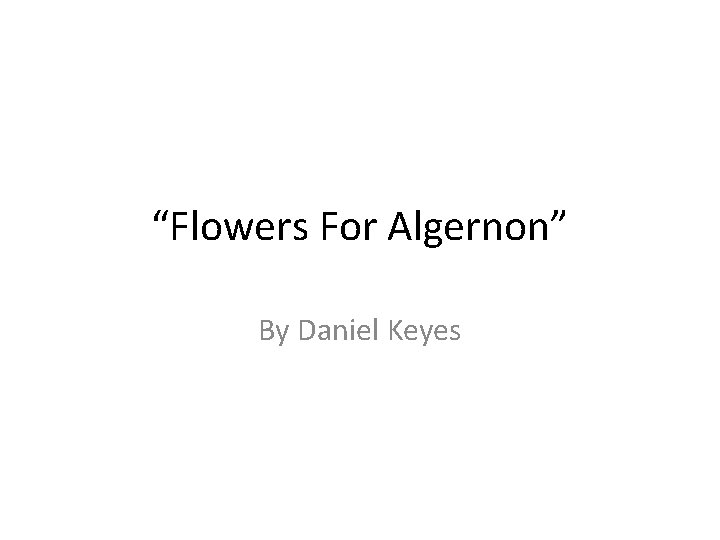 """Flowers For Algernon"" By Daniel Keyes"